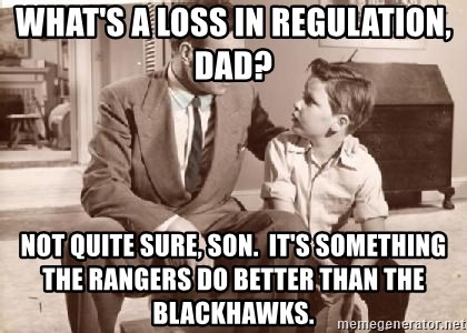 Racist Father - What's a Loss in Regulation, dad? Not quite Sure, Son.  It's something the rangers do better than the blackhawks.