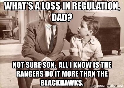 Racist Father - What's a loss in Regulation, Dad? Not sure son.  All I know is the Rangers do it more than the Blackhawks.