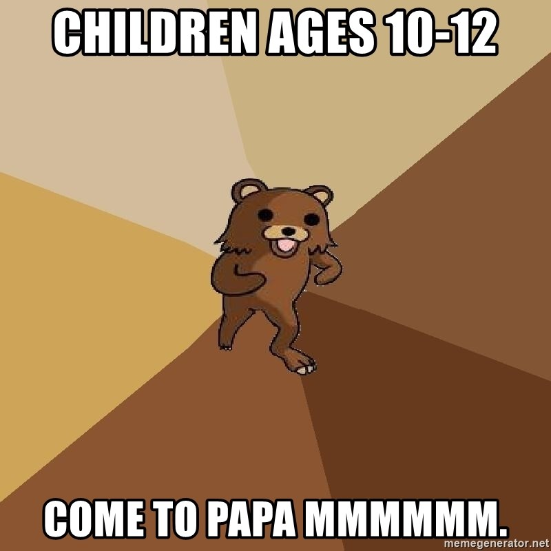 Pedo Bear From Beyond - CHILDREN AGES 10-12 COME TO PAPA MMMMMM.
