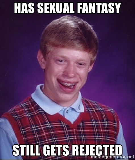 Bad Luck Brian - Has sexual fantasy Still gets rejected