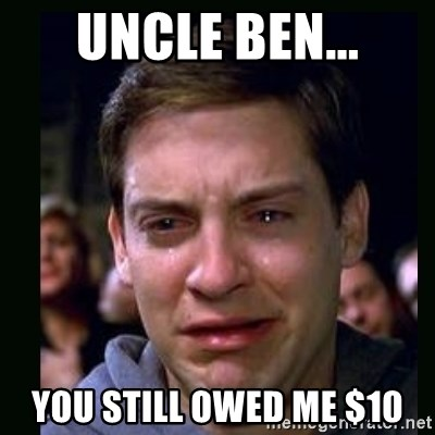 crying peter parker - Uncle ben... You still owed me $10