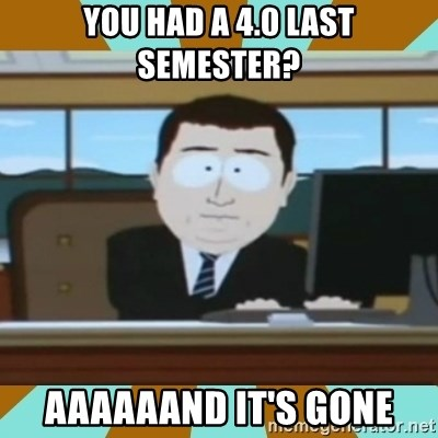 And it's gone - You had a 4.0 Last semester? AAAAAANd it's gone