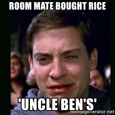 crying peter parker - ROOM MATE BOUGHT RICE 'UNCLE BEN'S'
