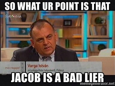 vargaistvan - SO WHAT UR POINT IS THAT JACOB IS A BAD LIER