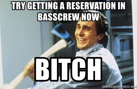 american psycho - try getting a reservation in basscrew now bitch