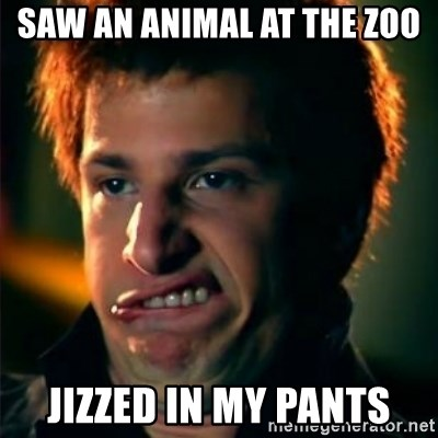 Jizzt in my pants - SAW AN ANIMAL AT THE ZOO JIZZED IN MY PANTS