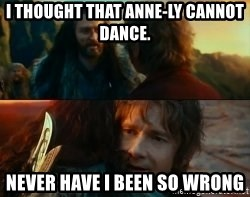 Never Have I Been So Wrong - I thought that Anne-ly cannot dance. Never Have i been so wrong