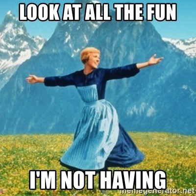 Sound Of Music Lady - look at all the fun I'm not having