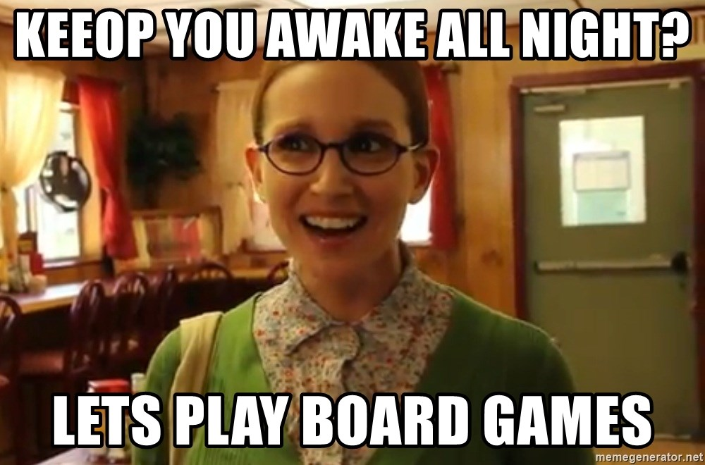 Sexually Oblivious Girl - Keeop you awake all night? lets play board games