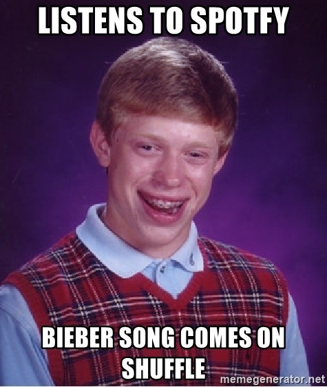 Bad Luck Brian - Listens to spotfy bieber song comes on shuffle