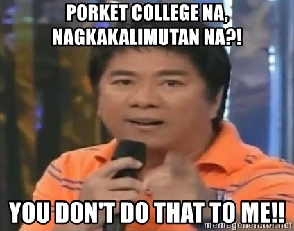 willie revillame you dont do that to me - Porket college na, nagkakalimutan na?! YOU DON't DO THAT TO ME!!