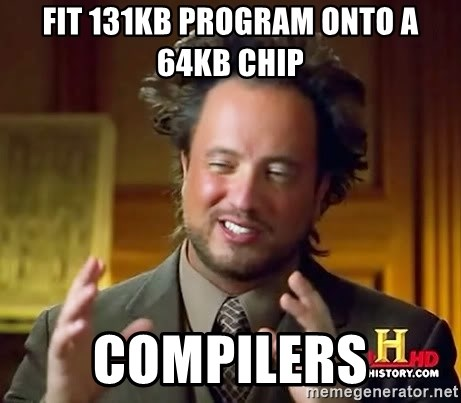Ancient Aliens - fit 131kb program onto a 64kb chip compilers