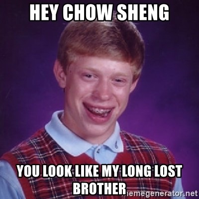 Bad Luck Brian - hey chow sheng you look like my long lost brother