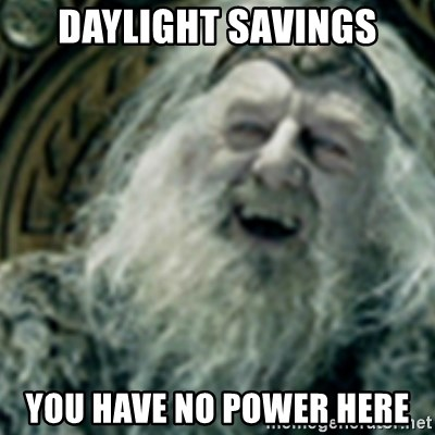 you have no power here - daylight savings you have no power here