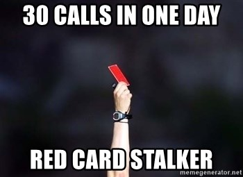 red card asshole - 30 calls in one day red card stalker