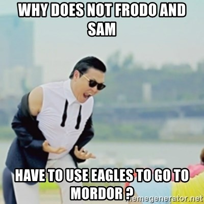 Gangnam Style - Why does not Frodo and sam have to use eagles to go to Mordor ?