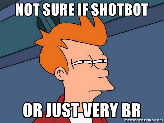 Futurama Fry - not sure if shotbot or just very br