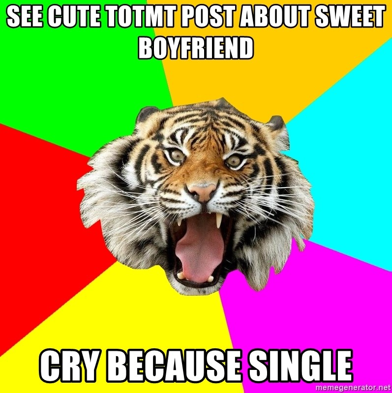 Time Of The Month Tiger - see cute totmt post about sweet boyfriend cry because single