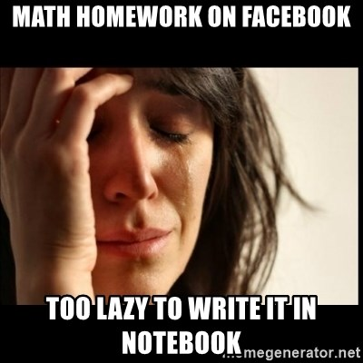 First World Problems - math homework on facebook too lazy to write it in notebook