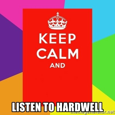 Keep calm and -  Listen to Hardwell
