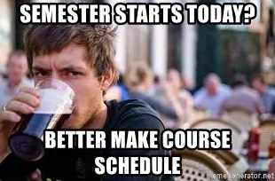 The Lazy College Senior - semester starts today? better make Course Schedule