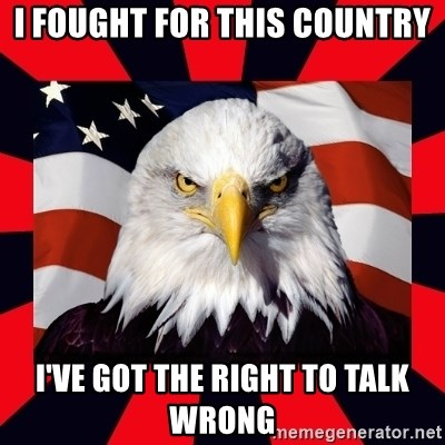 Bald Eagle - I fought for this country I've got the right to talk wrong