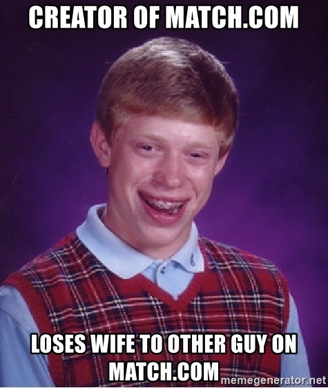 Bad Luck Brian - creator of match.com loses wife to other guy on match.com