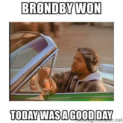 Today was a good day - Brøndby won Today was a good day