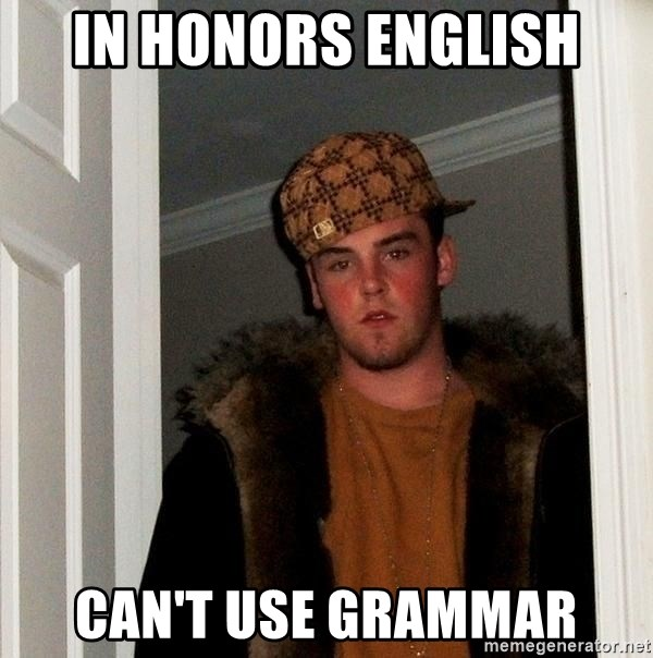 Scumbag Steve - In honors English Can't use grammar