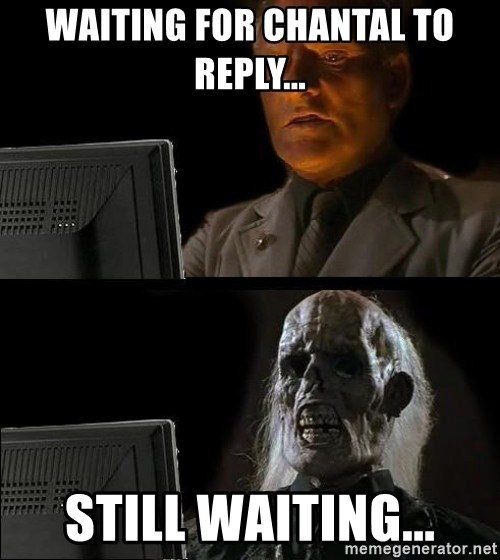 Waiting For - waiting for chantal to reply... still waiting...