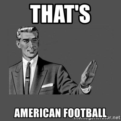 Grammar Guy - that's american football