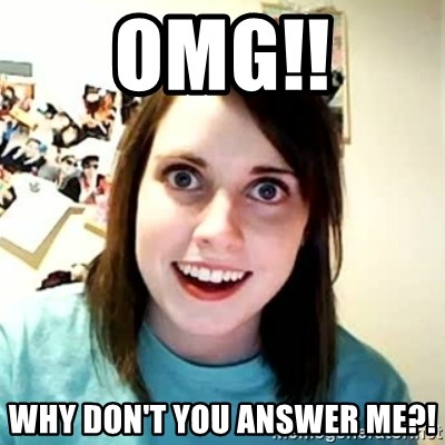 Overly Attached Girlfriend 2 - OMG!! Why don't you answer me?!