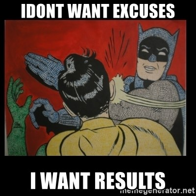Batman Slappp - idont want excuses i want results