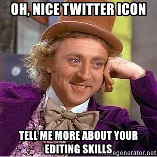 Willy Wonka - OH, NICE TWITTER ICON TELL ME MORE ABOUT YOUR EDITING SKILLS