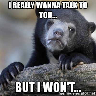 Confession Bear - I really wanna talk to you... but i won't...