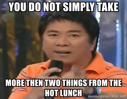 willie revillame you dont do that to me - YOU DO NOT SIMPLY TAKE MORE THEN TWO THINGS FROM THE HOT LUNCH