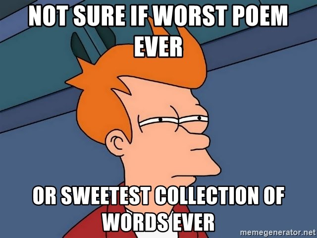 Futurama Fry - Not sure if worst poem ever or sweetest collection of words ever