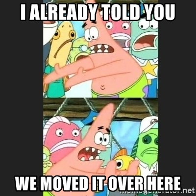 Pushing Patrick - I ALREADY TOLD YOU WE MOVED IT OVER HERE