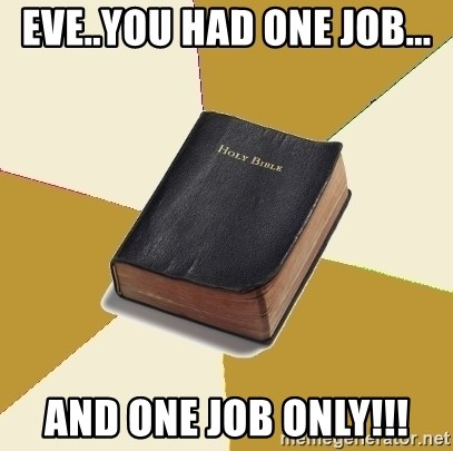 Denial Bible - eve..you had one job... and one job only!!!