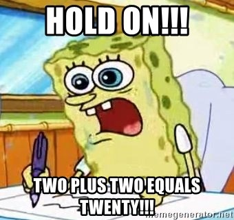 Spongebob What I Learned In Boating School Is - HOLD ON!!! TWO PLUS TWO EQUALS TWENTY!!!