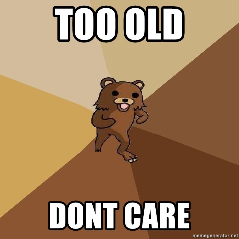 Pedo Bear From Beyond - too old dont care