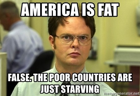 Dwight Schrute - America is fat false. the poor countries are just starving