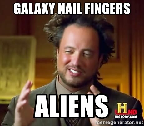 Ancient Aliens - Galaxy Nail Fingers Aliens