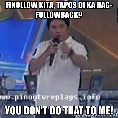 Willie You Don't Do That to Me! - finollow kita, tapos di ka nag-followback? you don't do that to me!