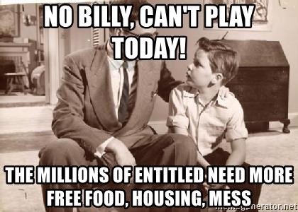 Racist Father - NO BILLY, CAN'T PLAY TODAY! THE MILLIONS OF ENTITLED NEED MORE FREE FOOD, HOUSING, MESS