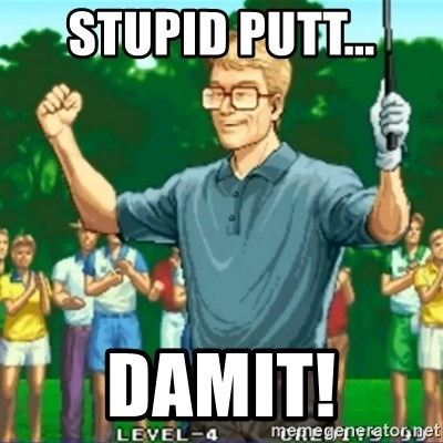 Happy Golfer - STUPID PUTT... DAMIT!