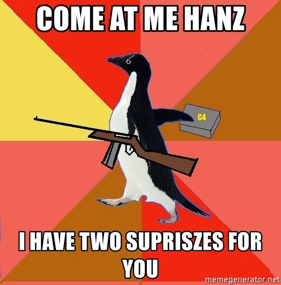 Socially Fed Up Penguin - Come at me Hanz  I have two suprisZes for you
