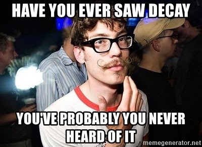 Super Smart Hipster - Have you ever saw Decay you've Probably you never heard of it