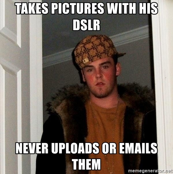 Scumbag Steve - takes pictures with his dslr never uploads or emails them