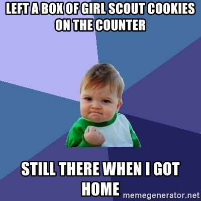 Success Kid - left a box of girl scout cookies on the counter still there when i got home